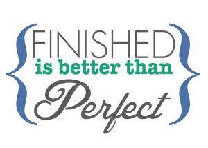 Courtesy: http://www.iheartnaptime.net/finished-is-better-than-perfect-free-printable/